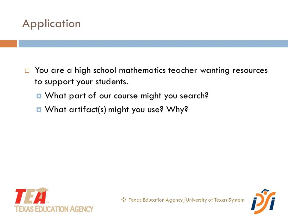 Application © Texas Education Agency/University of Texas System  You are a high school mathematics teacher wanting resources to support your students.