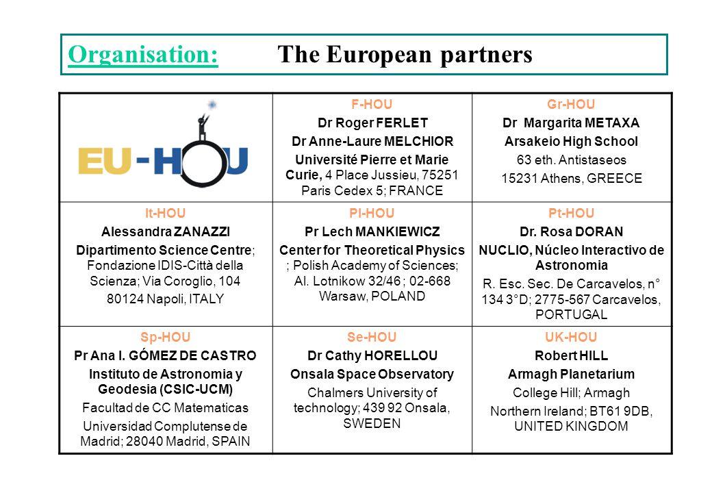 Organisation: The European partners F-HOU Dr Roger FERLET Dr Anne-Laure MELCHIOR Université Pierre et Marie Curie, 4 Place Jussieu, 75251 Paris Cedex 5; FRANCE Gr-HOU Dr Margarita METAXA Arsakeio High School 63 eth.