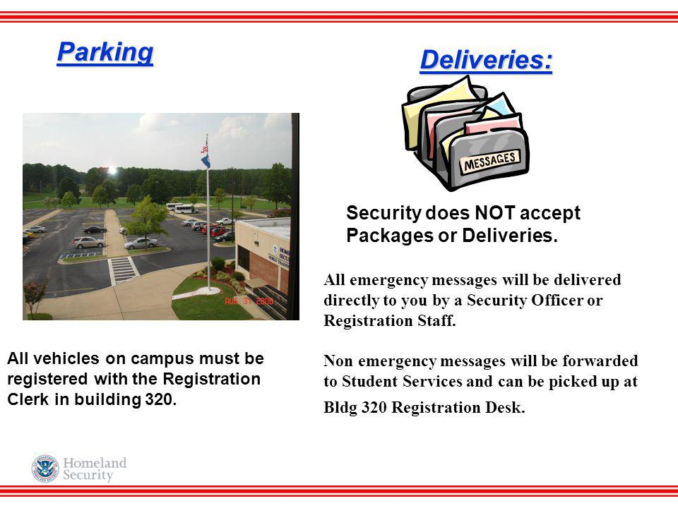 Parking All vehicles on campus must be registered with the Registration Clerk in building 320. Deliveries: Security does NOT accept Packages or Delive
