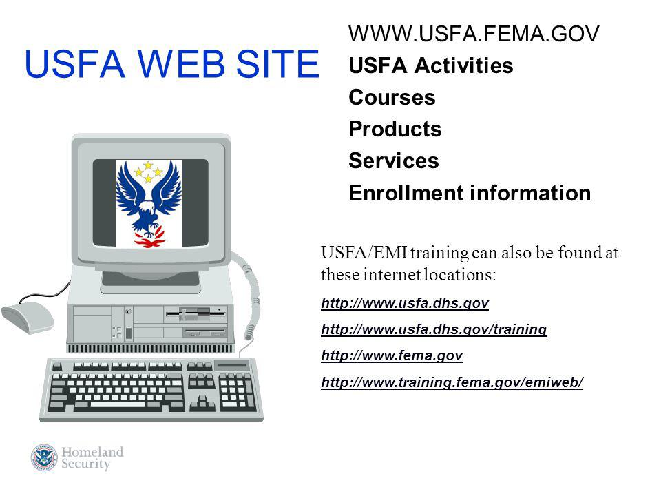 USFA WEB SITE WWW.USFA.FEMA.GOV USFA Activities Courses Products Services Enrollment information USFA/EMI training can also be found at these internet