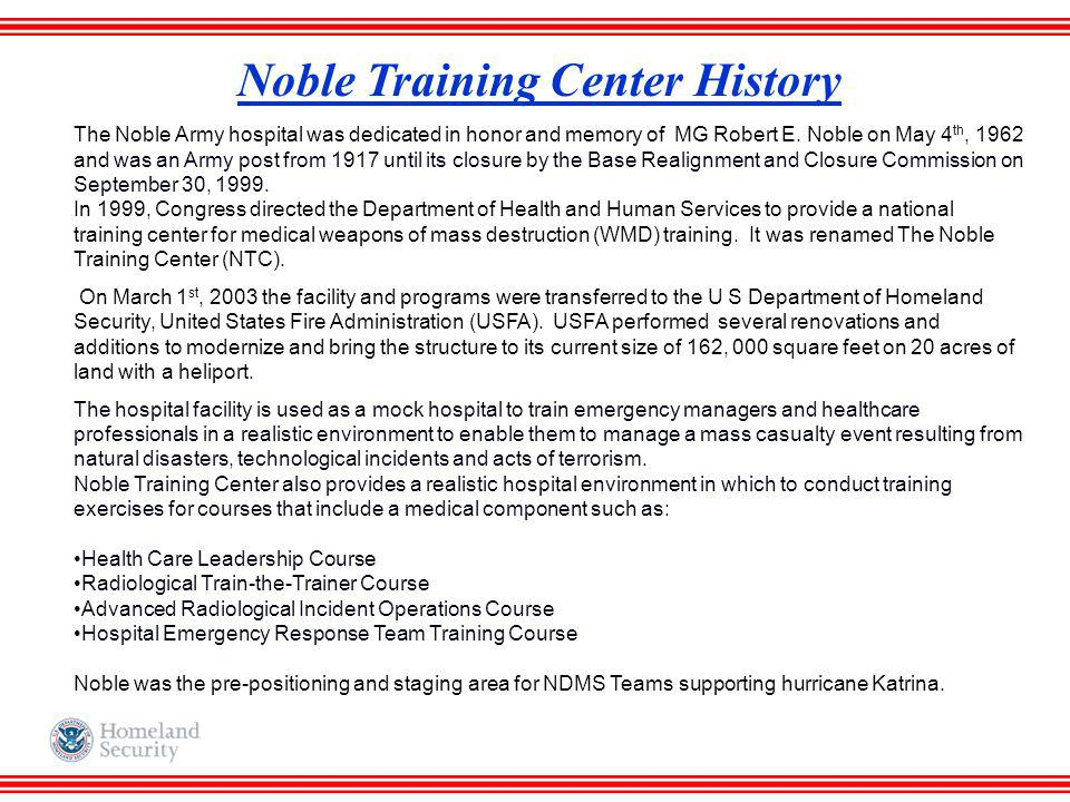 Noble Training Center History The Noble Army hospital was dedicated in honor and memory of MG Robert E. Noble on May 4 th, 1962 and was an Army post f