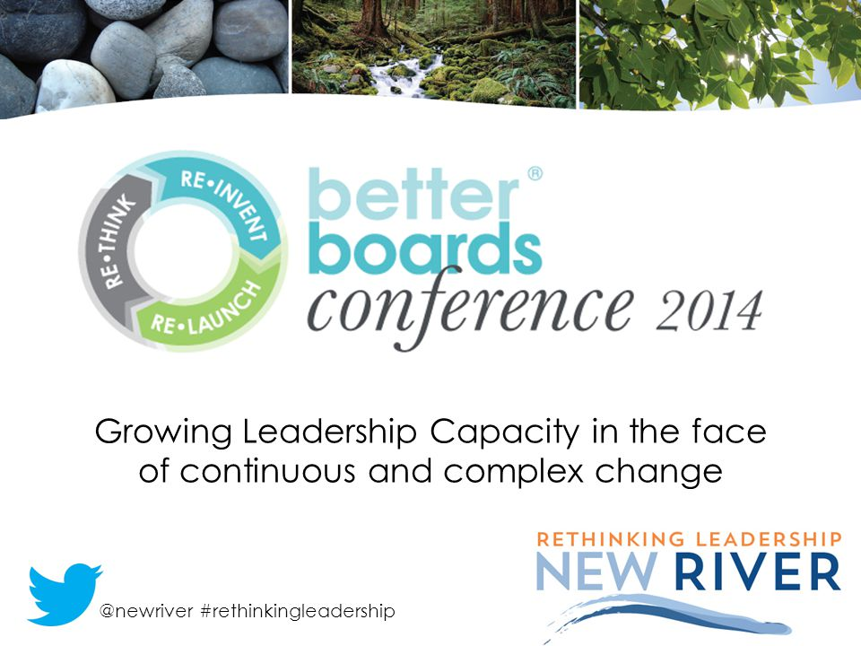 Growing Leadership Capacity in the face of continuous and complex change @newriver #rethinkingleadership