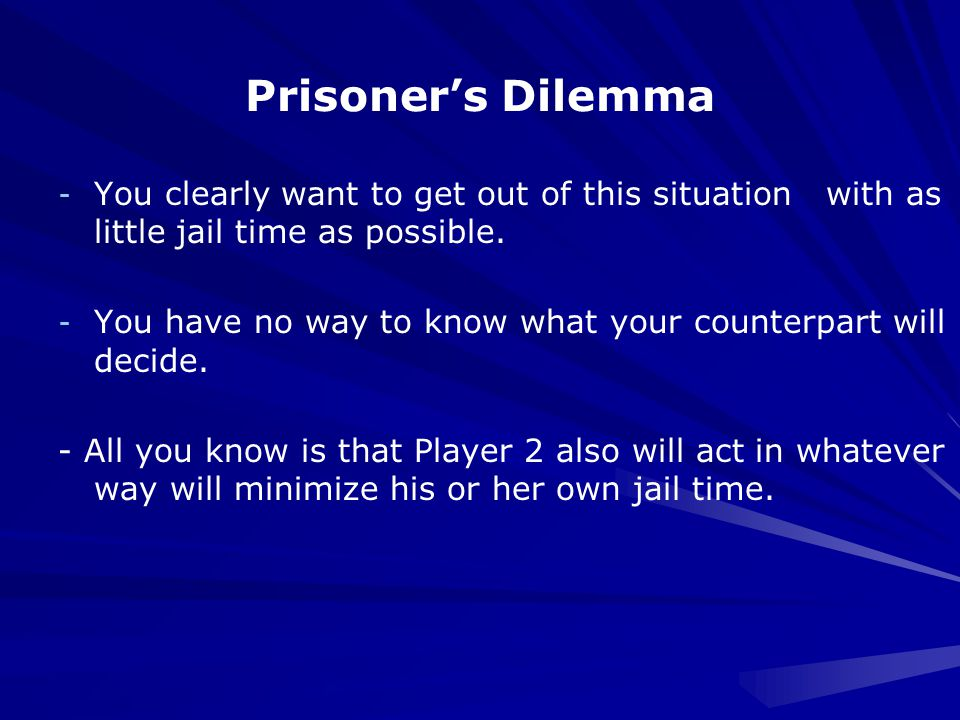 Prisoner's Dilemma - You clearly want to get out of this situation with as little jail time as possible.