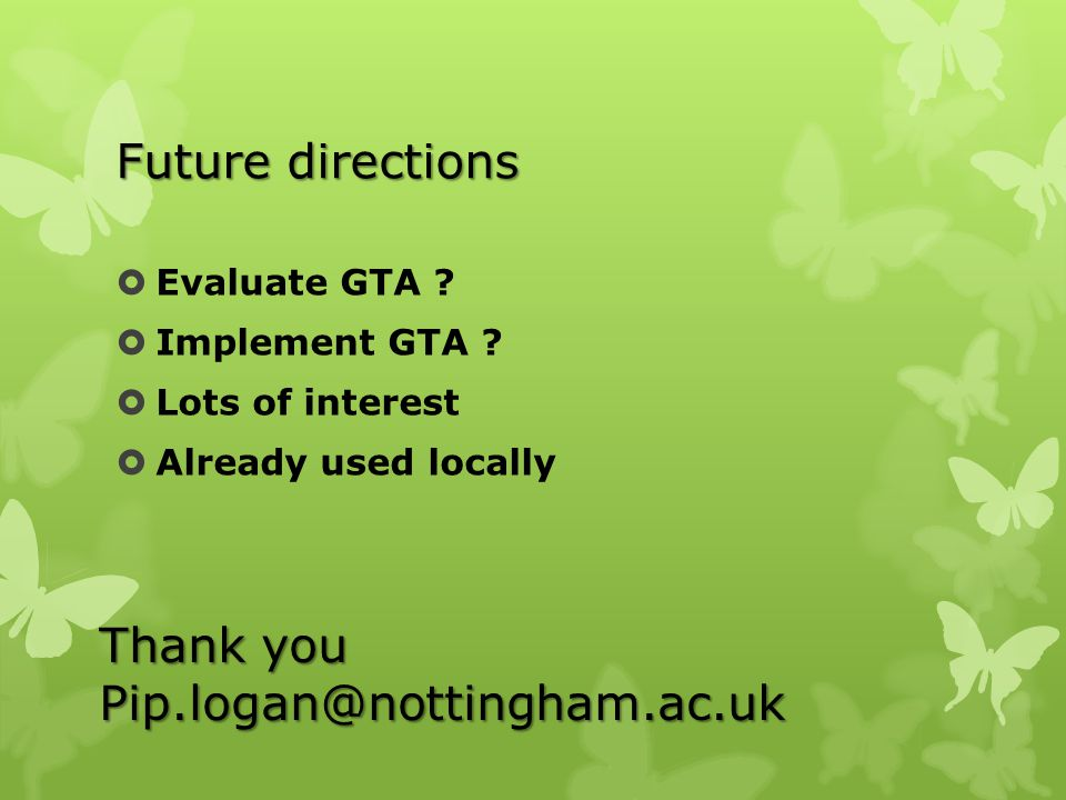 Future directions  Evaluate GTA .  Implement GTA .