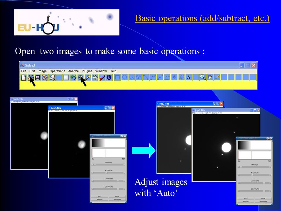 11 Basic operations (add/subtract, etc.) Open two images to make some basic operations : Adjust images with 'Auto'