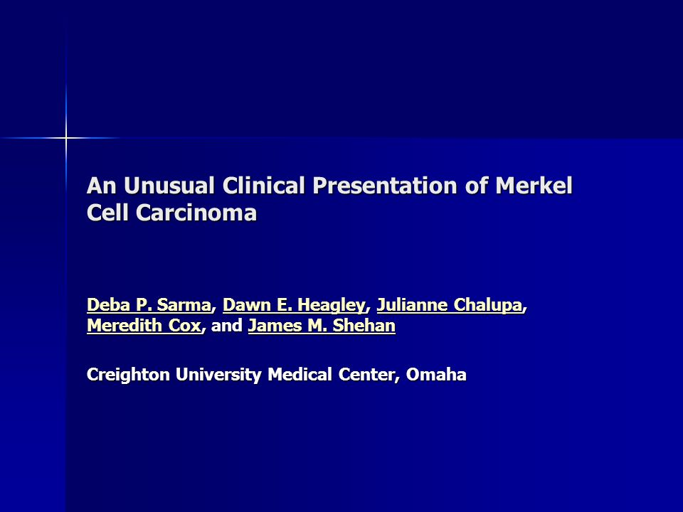 An Unusual Clinical Presentation of Merkel Cell Carcinoma Deba P.