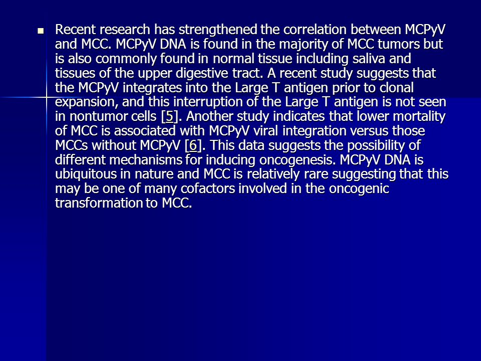 Recent research has strengthened the correlation between MCPyV and MCC.
