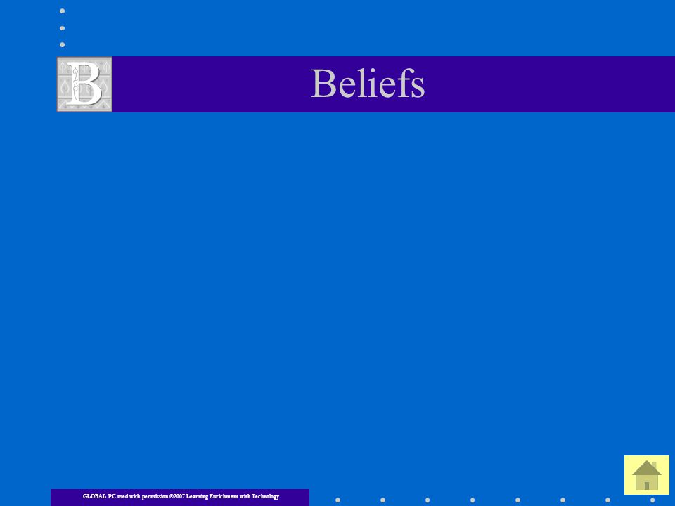 Beliefs GLOBAL PC used with permission ©2007 Learning Enrichment with Technology