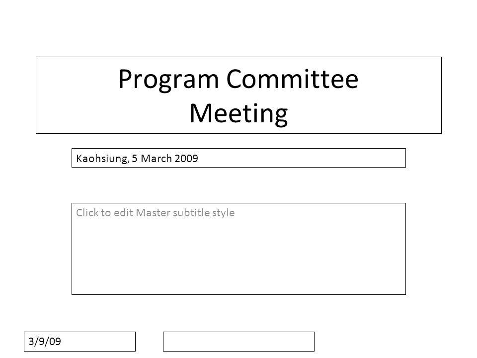 Click to edit Master subtitle style 3/9/09 Program Committee Meeting Kaohsiung, 5 March 2009