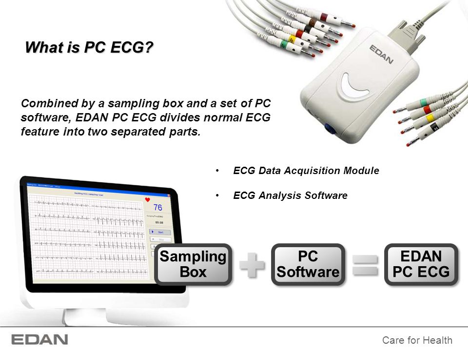 Care for Health Wired Solution Wireless Solution EDAN PC ECG Wired/Wireless Solutions EDAN PC ECG provides two different configurations: Wired PC ECG Wireless PC ECG