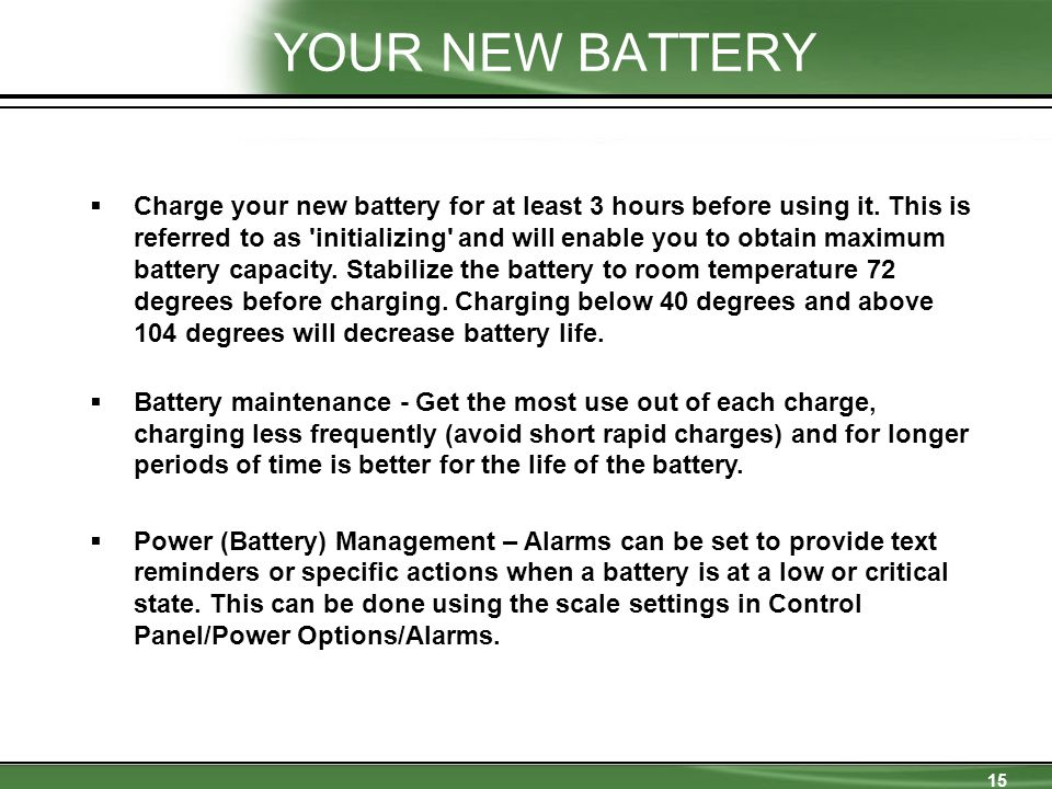 15 YOUR NEW BATTERY  Charge your new battery for at least 3 hours before using it.