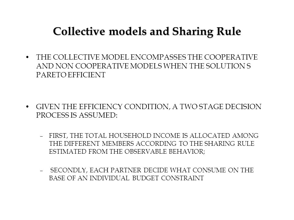 Collective models and Sharing Rule THE COLLECTIVE MODEL ENCOMPASSES THE COOPERATIVE AND NON COOPERATIVE MODELS WHEN THE SOLUTION S PARETO EFFICIENT GI