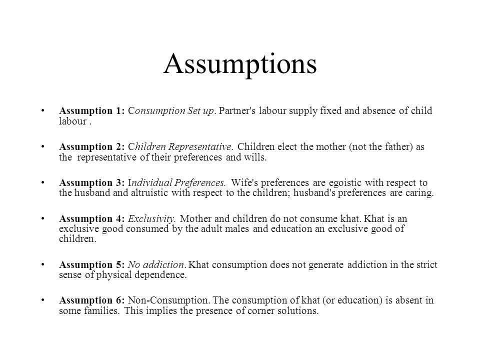 Assumptions Assumption 1: Consumption Set up. Partner's labour supply fixed and absence of child labour. Assumption 2: Children Representative. Childr