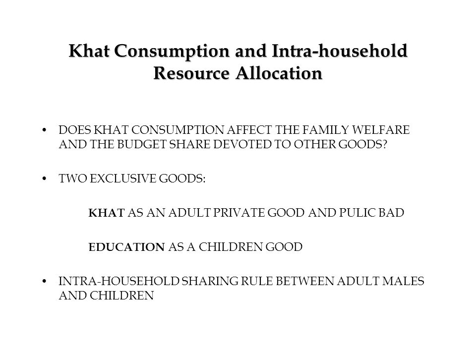 Khat Consumption and Intra-household Resource Allocation DOES KHAT CONSUMPTION AFFECT THE FAMILY WELFARE AND THE BUDGET SHARE DEVOTED TO OTHER GOODS?