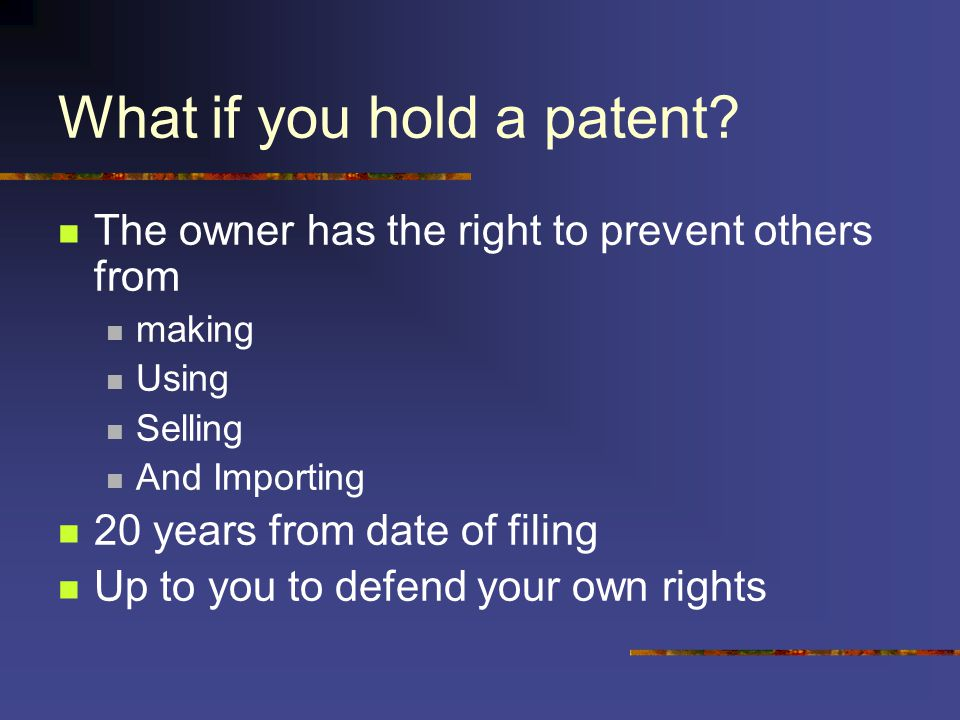What if you hold a patent.
