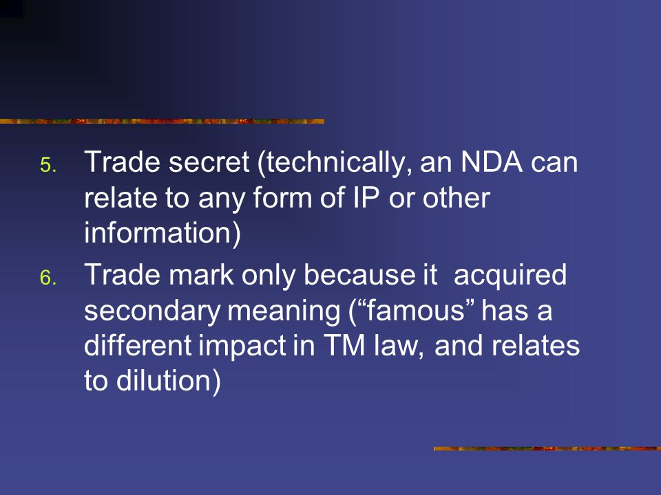 5. Trade secret (technically, an NDA can relate to any form of IP or other information) 6.
