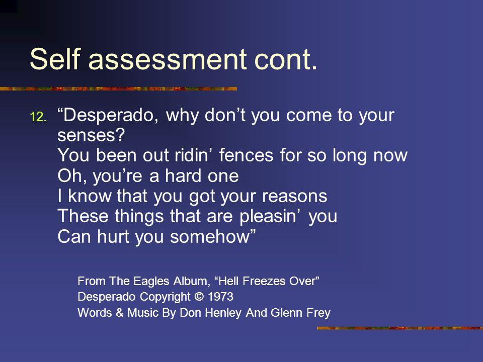 Self assessment cont. 12. Desperado, why don't you come to your senses.