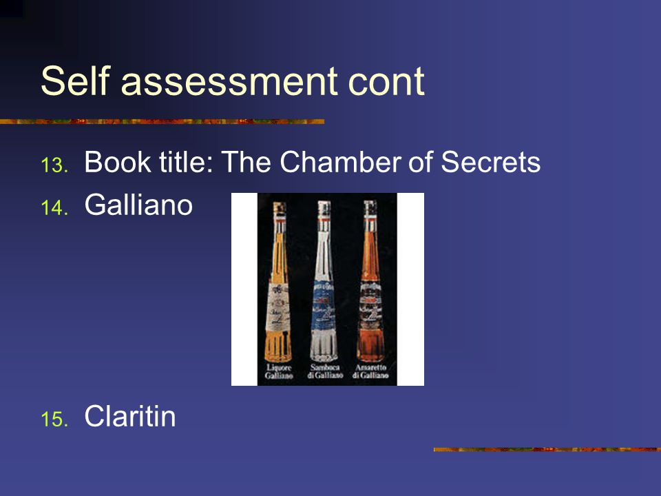 Self assessment cont 13. Book title: The Chamber of Secrets 14. Galliano 15. Claritin