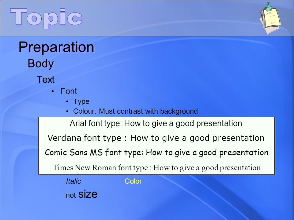 Preparation Body Text Font Type Colour: Must contrast with background Size: at least 18 Slides must not contains spellng or gramer mistakes WHOLE SENTENCES IN CAPITAL LETTERS ARE REALLY DIFFICULT TO READ .