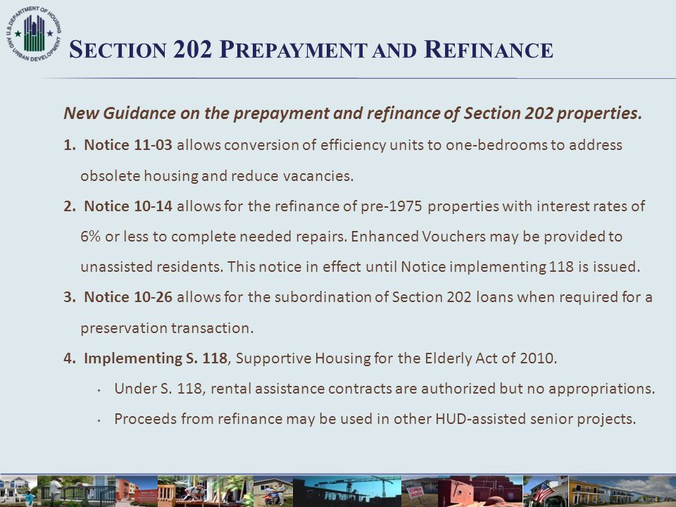 S ECTION 202 P REPAYMENT AND R EFINANCE New Guidance on the prepayment and refinance of Section 202 properties. 1. Notice 11-03 allows conversion of e