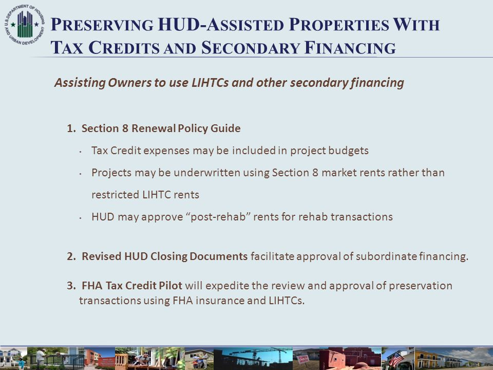 P RESERVING HUD-A SSISTED P ROPERTIES W ITH T AX C REDITS AND S ECONDARY F INANCING Assisting Owners to use LIHTCs and other secondary financing 1. Se