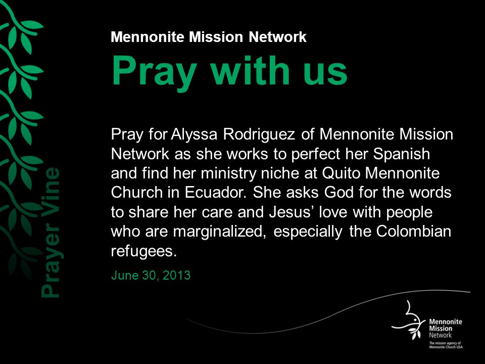 Mennonite Mission Network Pray with us Pray for Alyssa Rodriguez of Mennonite Mission Network as she works to perfect her Spanish and find her ministr