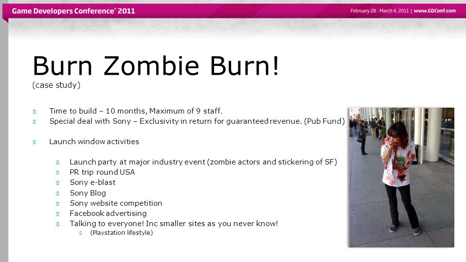 Burn Zombie Burn.(case study)  Time to build – 10 months, Maximum of 9 staff.