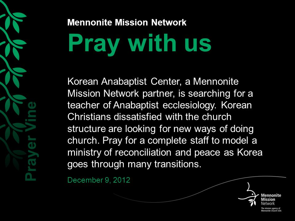 Mennonite Mission Network Pray with us Korean Anabaptist Center, a Mennonite Mission Network partner, is searching for a teacher of Anabaptist ecclesiology.