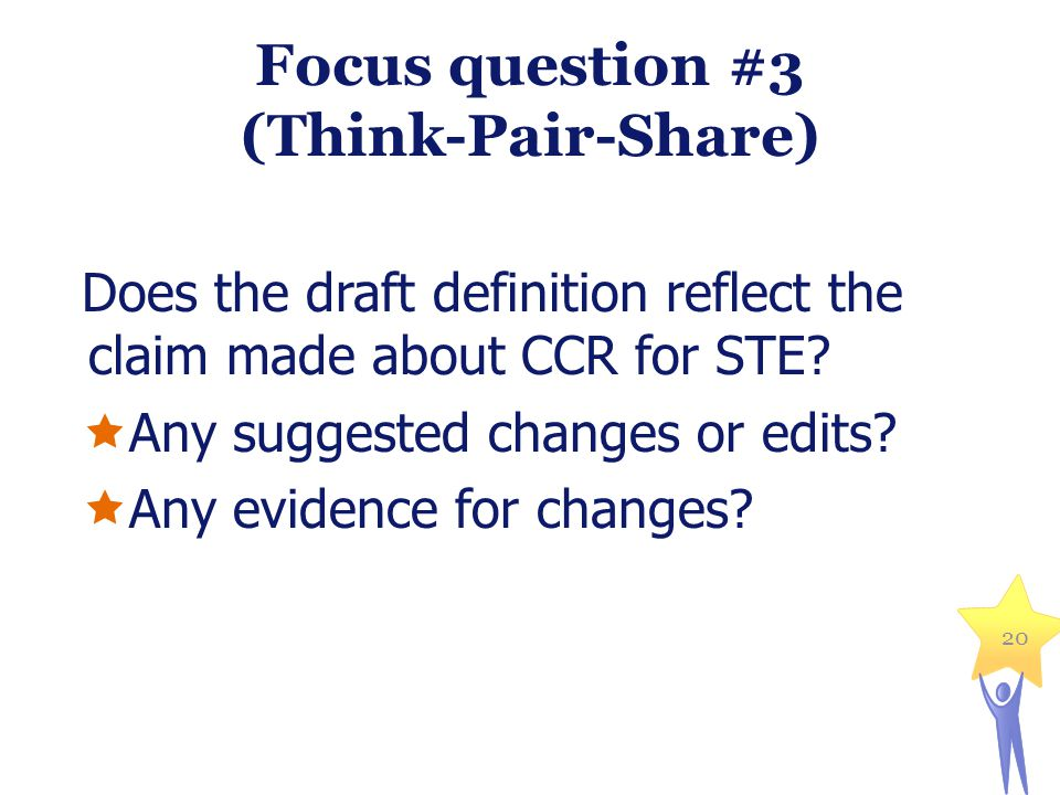 Focus question #3 (Think-Pair-Share) Does the draft definition reflect the claim made about CCR for STE.