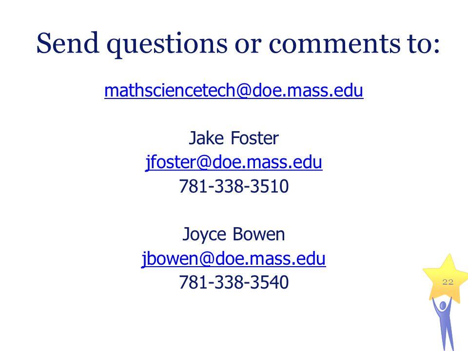 Send questions or comments to: mathsciencetech@doe.mass.edu Jake Foster jfoster@doe.mass.edu 781-338-3510 Joyce Bowen jbowen@doe.mass.edu 781-338-3540 22