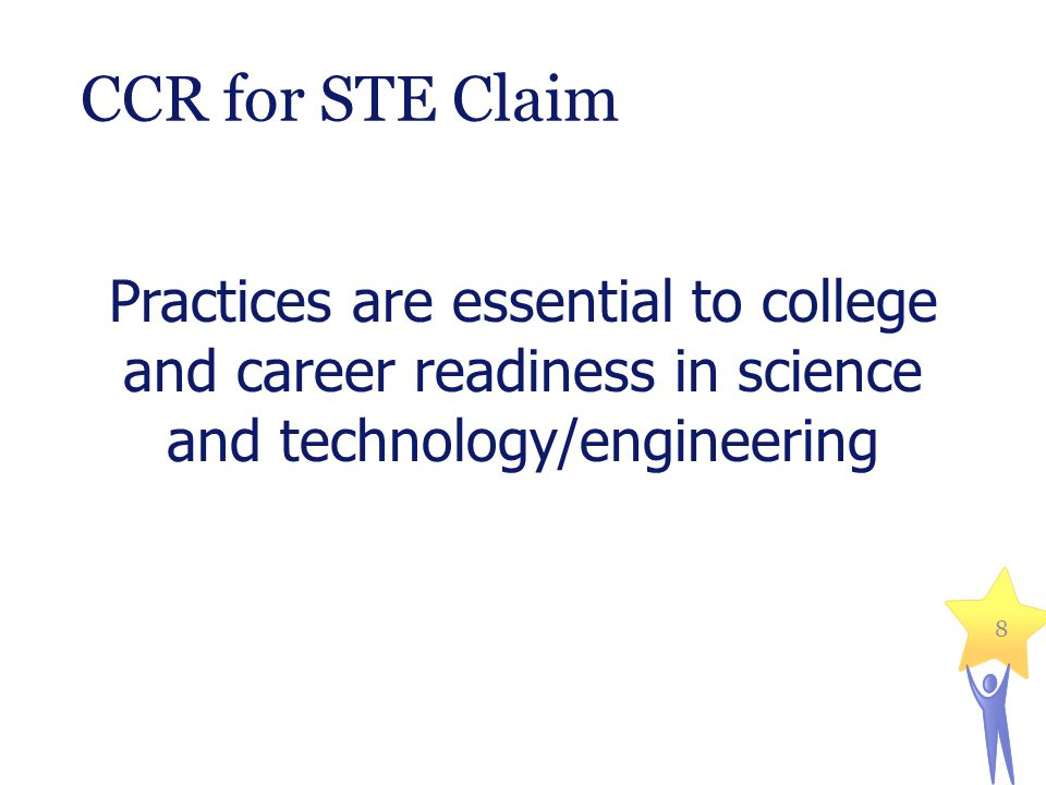CCR for STE Claim Practices are essential to college and career readiness in science and technology/engineering 8