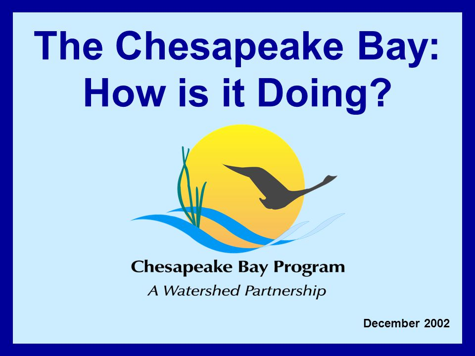 December 2002 The Chesapeake Bay: How is it Doing