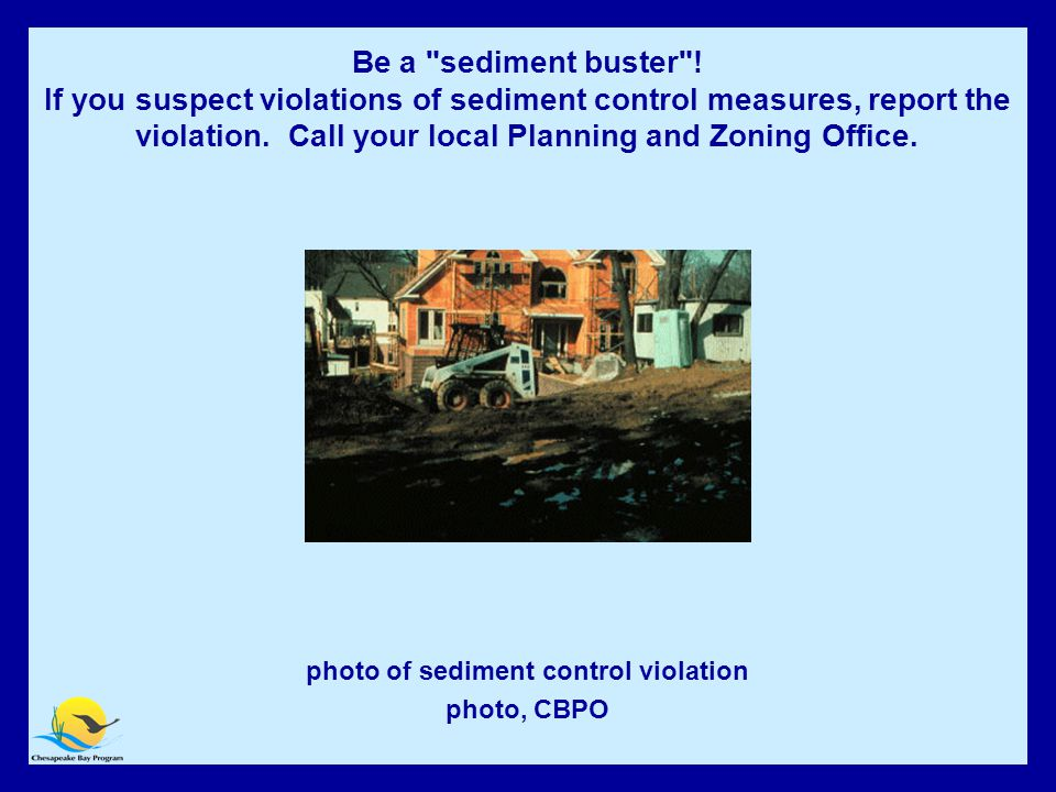 Be a Sediment Buster. photo of sediment control violation photo, CBPO Be a sediment buster .