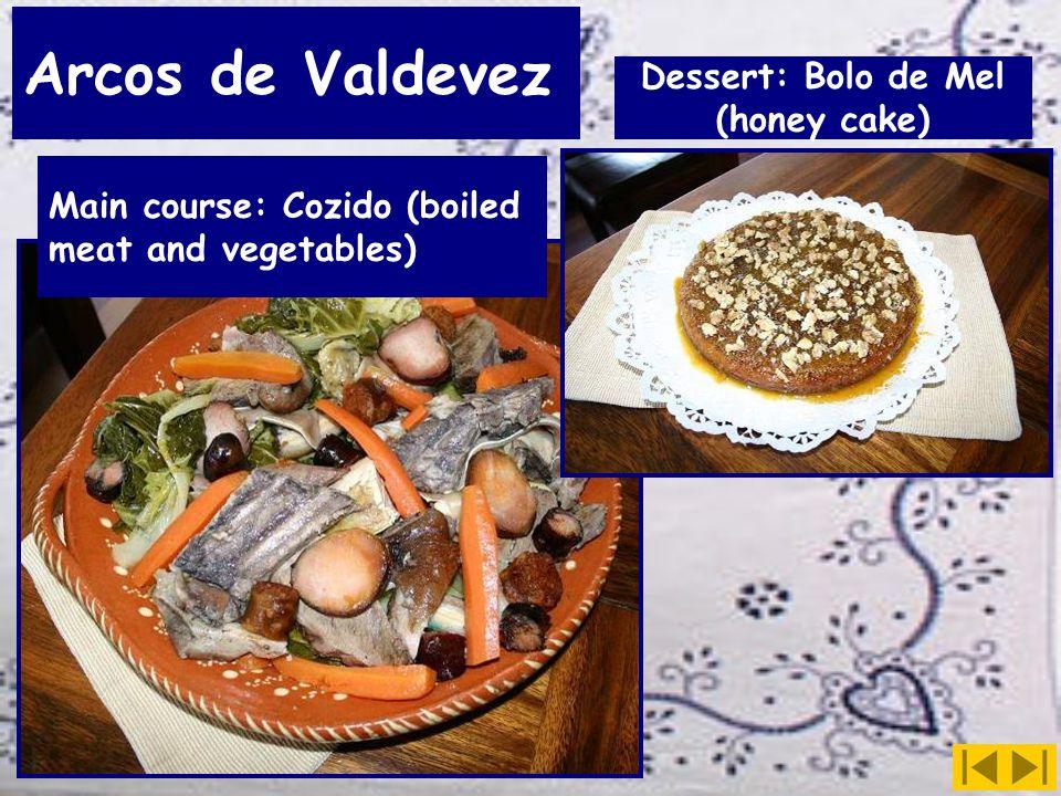 Arcos de Valdevez Main course: Cozido (boiled meat and vegetables) Dessert: Bolo de Mel (honey cake)