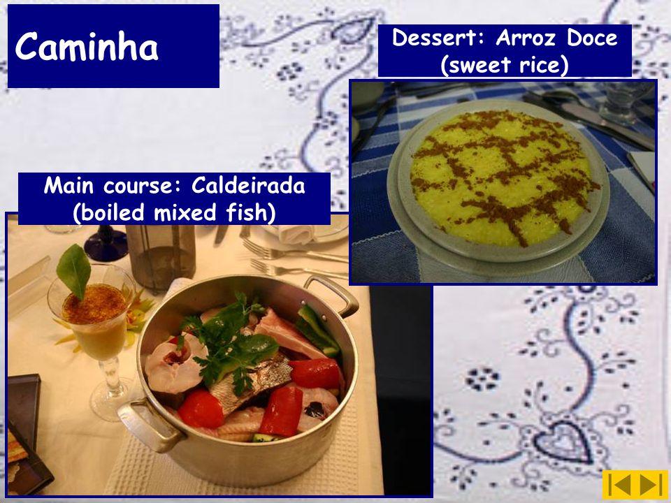 Caminha Dessert: Arroz Doce (sweet rice) Main course: Caldeirada (boiled mixed fish)