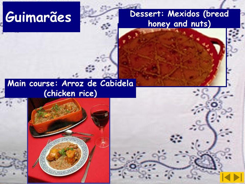 Guimarães Dessert: Mexidos (bread honey and nuts) Main course: Arroz de Cabidela (chicken rice)