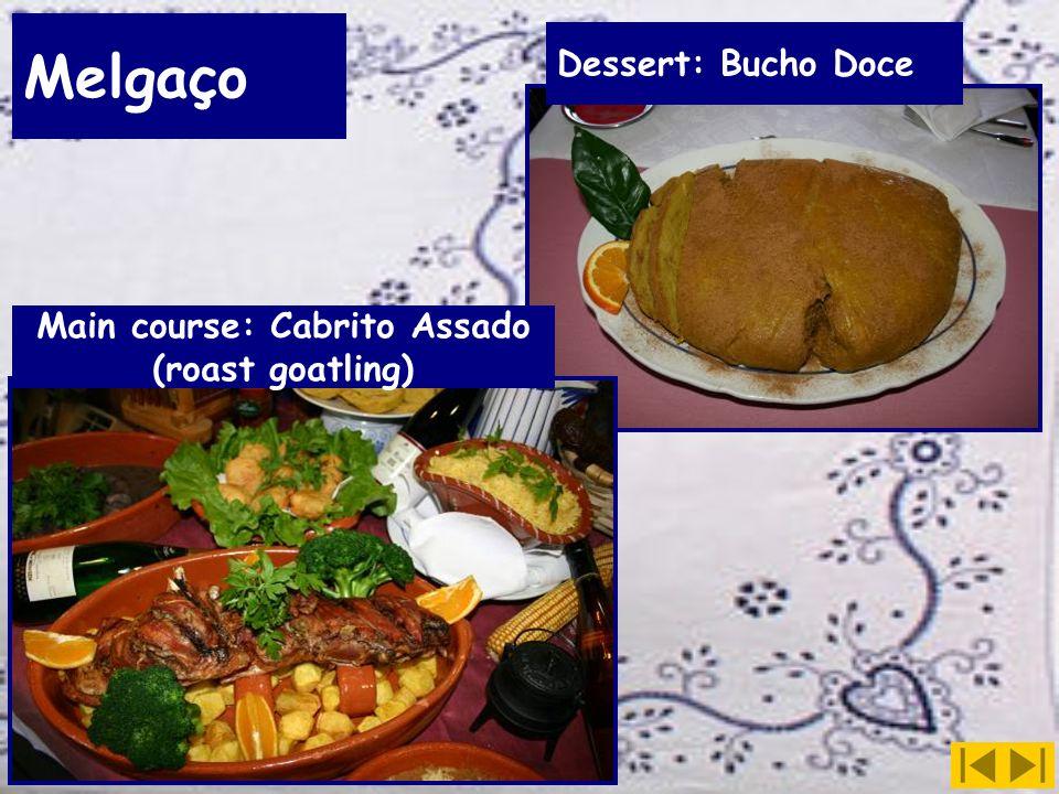 Melgaço Dessert: Bucho Doce Main course: Cabrito Assado (roast goatling)