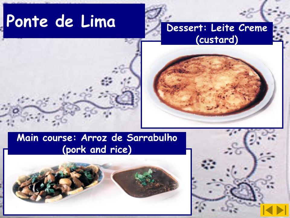 Ponte de Lima Dessert: Leite Creme (custard) Main course: Arroz de Sarrabulho (pork and rice)