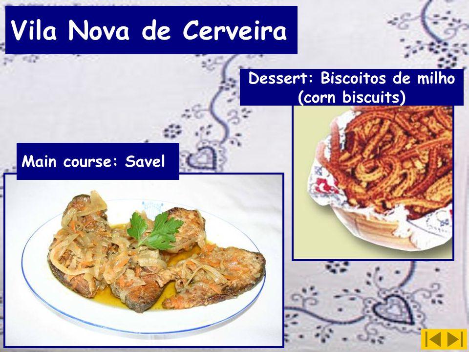 Vila Nova de Cerveira Main course: Savel Dessert: Biscoitos de milho (corn biscuits)