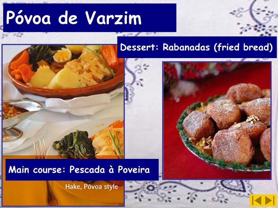 Póvoa de Varzim Main course: Pescada à Poveira Dessert: Rabanadas (fried bread)