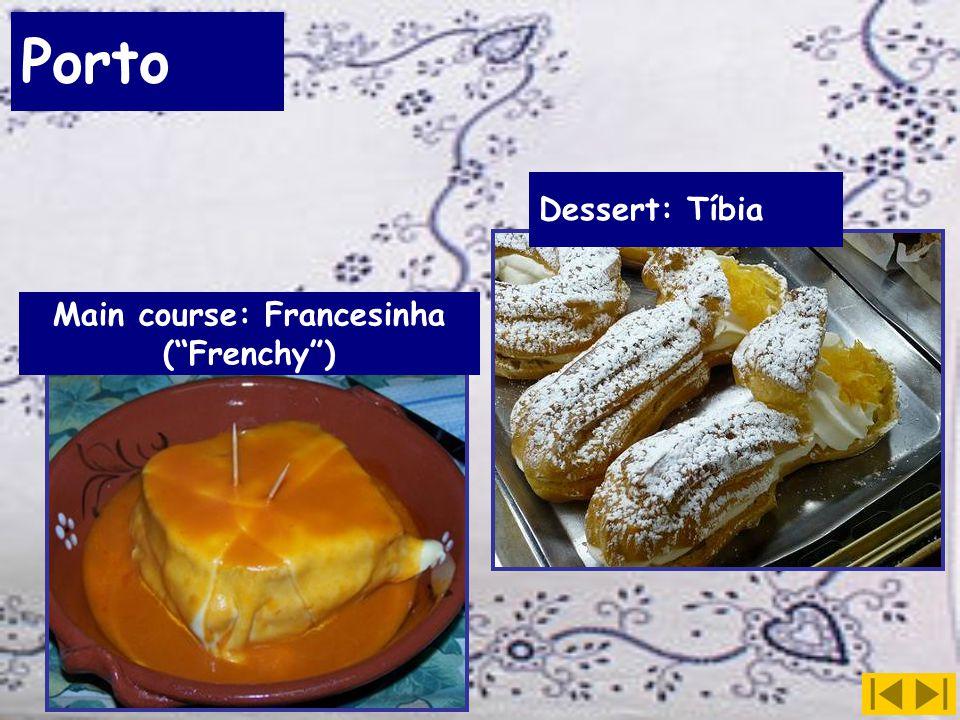 Porto Main course: Francesinha ( Frenchy ) Dessert: Tíbia