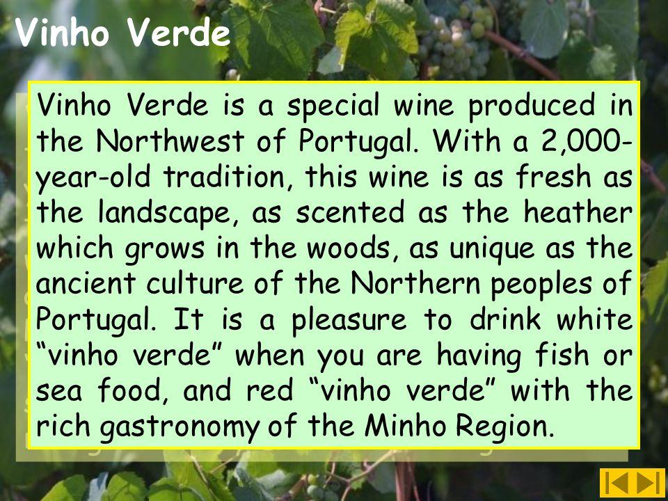 Vinho Verde Vinho Verde is a special wine produced in the Northwest of Portugal.