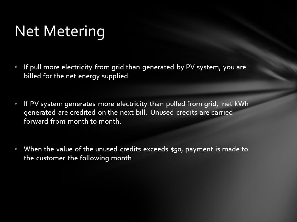 If pull more electricity from grid than generated by PV system, you are billed for the net energy supplied.