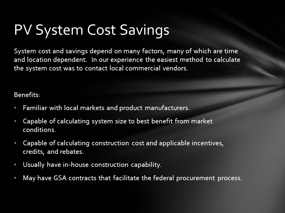 System cost and savings depend on many factors, many of which are time and location dependent.