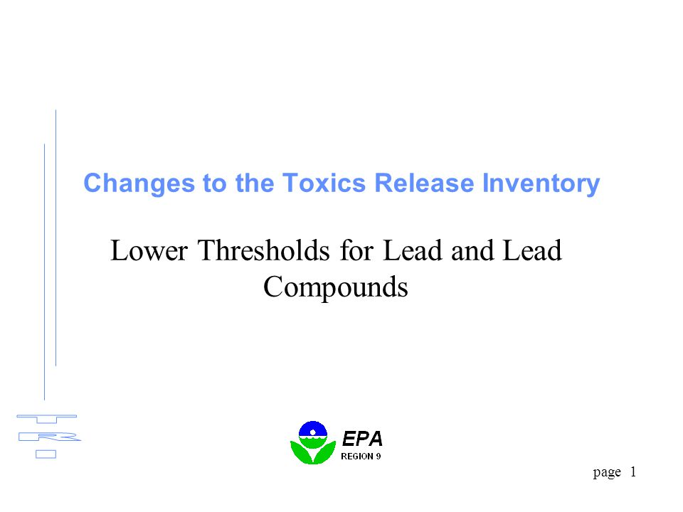 page 1 Changes to the Toxics Release Inventory Lower Thresholds for Lead and Lead Compounds