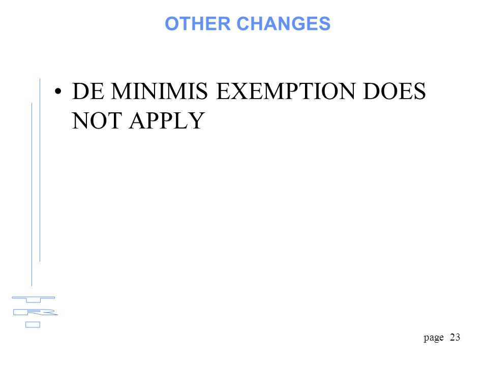 page 23 OTHER CHANGES DE MINIMIS EXEMPTION DOES NOT APPLY
