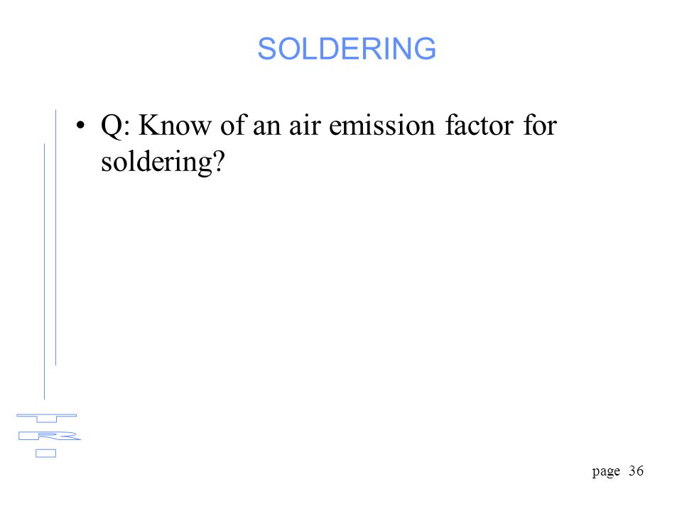 page 36 SOLDERING Q: Know of an air emission factor for soldering