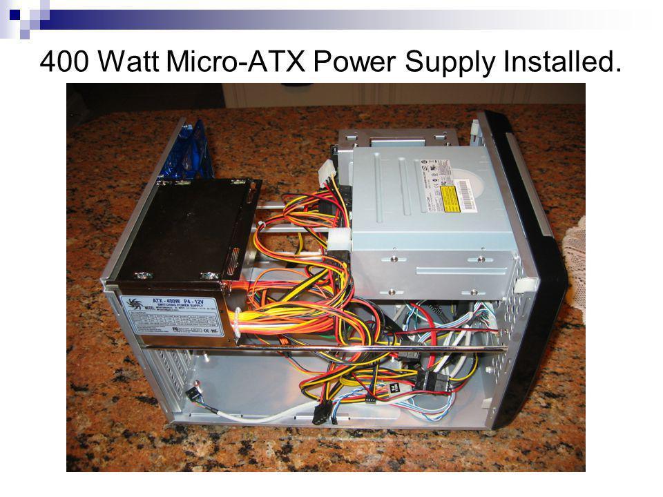 400 Watt Micro-ATX Power Supply Installed.