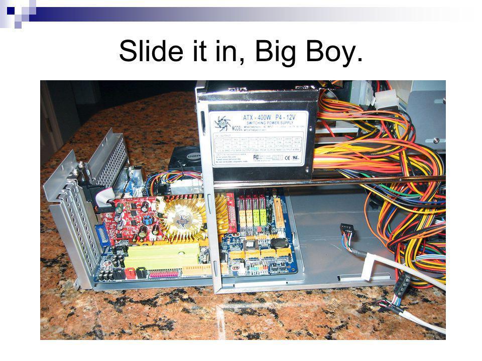 Slide it in, Big Boy.