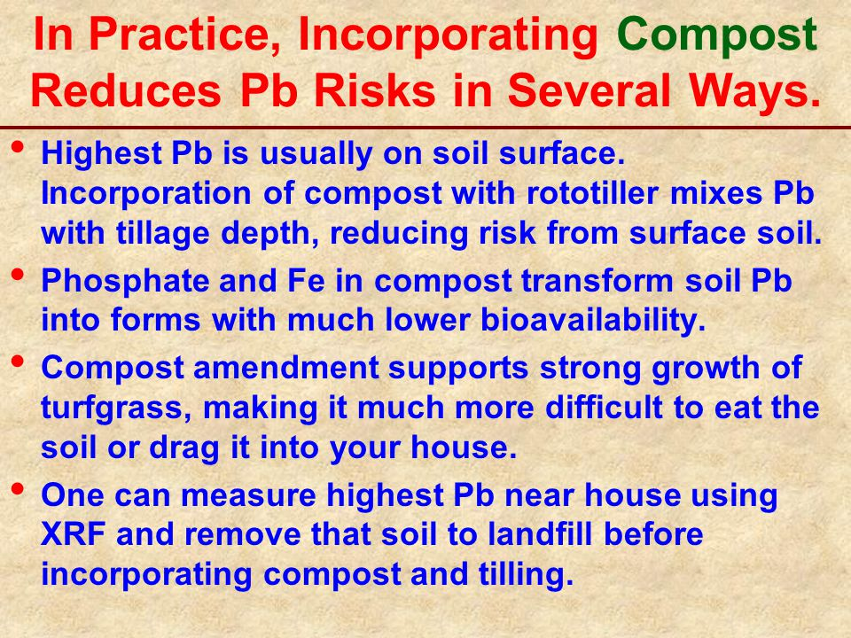 In Practice, Incorporating Compost Reduces Pb Risks in Several Ways.